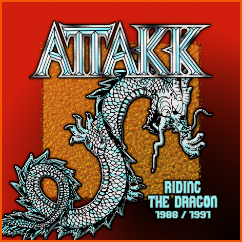 ATTAKK – Riding The Dragon 1988 / 1991